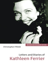 Letters and Diaries of Kathleen Ferrier (eBook): Revised and Enlarged Edition